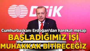Cumhurbaşkanı Erdoğan: Başladığımız işi muhakkak bitireceğiz