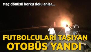Futbolcuları taşıyan otobüs yandı