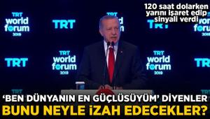 Erdoğan: Ben dünyanın en güçlüsüyüm diyenler bunu neyle izah edecekler