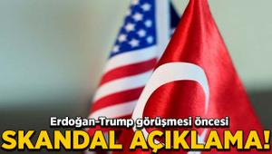 Erdoğan-Trump görüşmesi öncesi skandal açıklama
