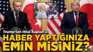 Trump'tan Hilal Kaplan'a: Haber yaptığınıza emin misiniz?