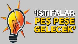 """AK Parti'de istifalar peş peşe gelecek!"""