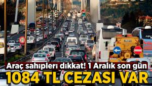 Araç sahipleri dikkat: 1 Aralık'a kadar yapmazsanız ceza kesilebilir