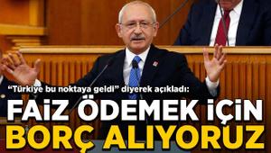 Kemal Kılıçdaroğlu: Faiz ödemek için borç alıyoruz