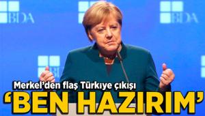 Merkel'den Türkiye flaş Türkiye açıklaması: Ben hazırım