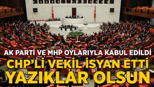AK Parti ve MHP oylarıyla kabul edildi, CHP'li vekil isyan etti