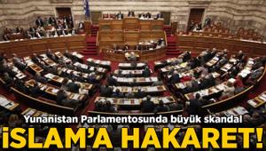Yunanistan Parlamentosunda skandal! İslam'a hakaret edildi