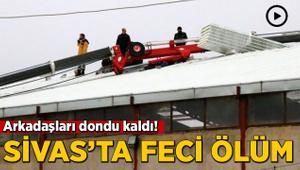 Arkadaşları şoke oldu kaldı! Sivas'ta feci ölüm