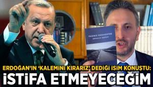 """Erdoğan'ın """"Kalemini kırarız"""" dediği isim: İstifa etmeyeceğim"""