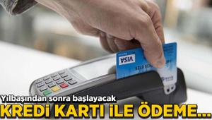 Yılbaşından sonra başlayacak! Kredi kartı ile ödeme...
