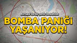 Avrupa'da bir şehir boşaltıldı: Bomba paniği yaşanıyor