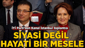 İYİ Parti'den Kanal İstanbul toplantısı