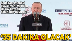 Erdoğan'dan İstanbul Havalimanı Metrosu için ilk kaynak