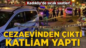 Kadıköy'de sıcak saatler! Cezaevinden çıktı, katliam yaptı