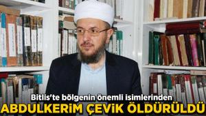 Bitlis'te bölgenin önemli isimlerinden Abdulkerim Çevik öldürüldü