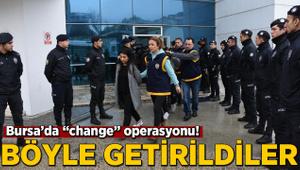 """Bursa'da """"change"""" operasyonu! Böyle getirildiler"""