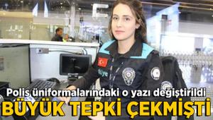 Polis üniformalarındaki o yazı değiştirildi