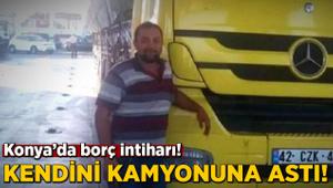 Konya'da kendini kamyona asıp intihar etti