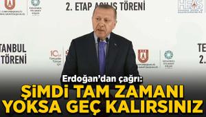 Cumhurbaşkanı Erdoğan: Şimdi tam zamanı yoksa geç kalırsınız