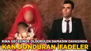 Kına gecesinde öldürülen damadın davasında kan donduran ifadeler