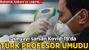 Türk profesör koronavirüse umut oldu