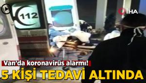 Van'da koronavirüs alarmı! 5 şüpheli tedavi altında