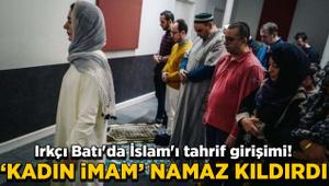 Irkçı Batı'da İslam'ı tahrif girişimi! 'Kadın imam' namaz kıldırdı