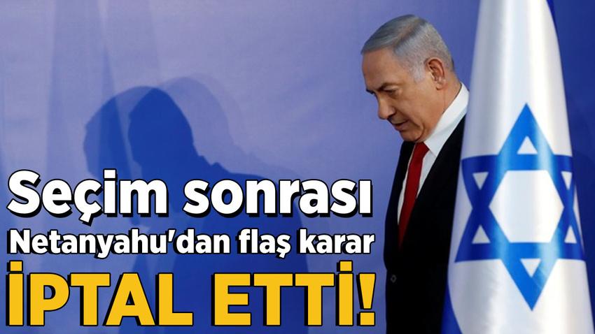 Seçim sonrası Netanyahu'dan flaş karar
