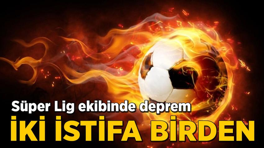 Süper Lig ekibinde çifte istifa şoku