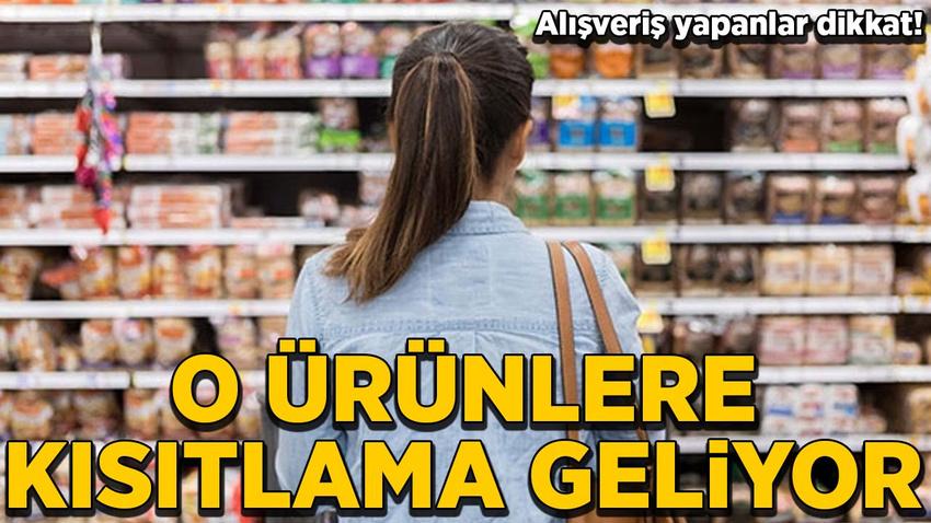 Alışveriş yapanlar dikkat! Market markalarının ürünlerine kısıtlama ge