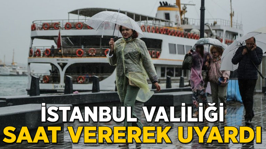 İstanbul Valiliği'nden kuvvetli sağanak yağış uyarısı