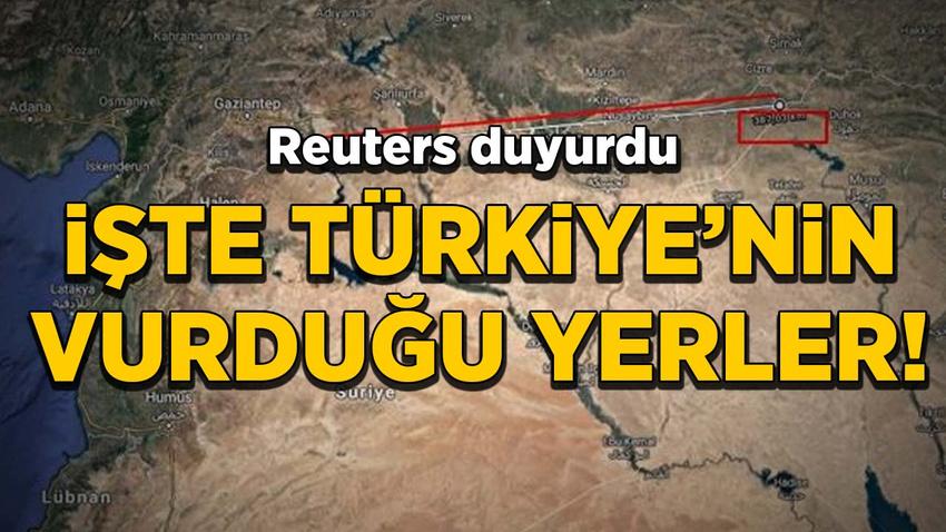 Reuters duyurdu: işte Türkiye'nin vurduğu yerler