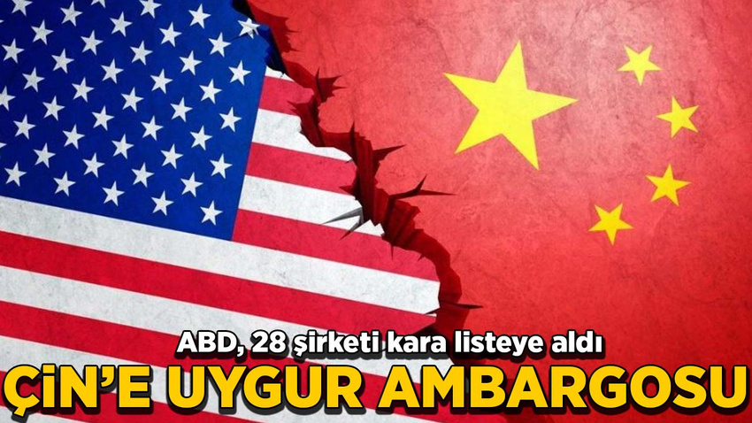 ABD'den Çin'e 'Uygur' ambargosu! 28 Çinli şirket kara listeye alındı