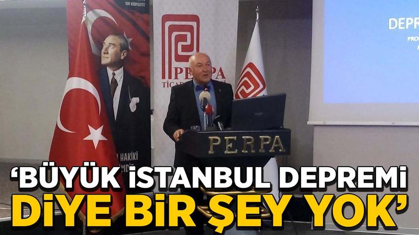 Prof. Dr. Ercan: Büyük İstanbul depremi diye bir şey yok