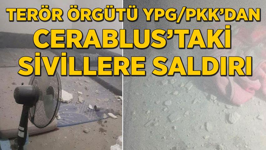 Terör örgütü YPG/PKK'dan Cerablus'taki sivillere saldırı