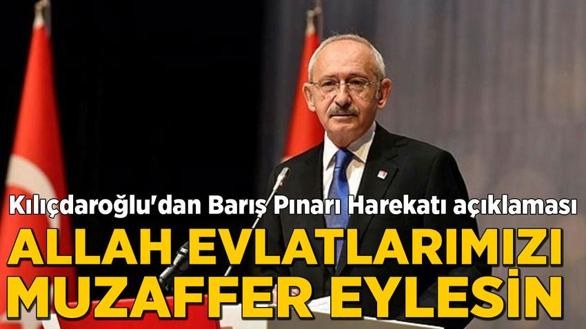 Kılıçdaroğlu'dan Barış Pınarı Harekatı açıklaması:: Allah evlatlarımızı muzaffer eylesin