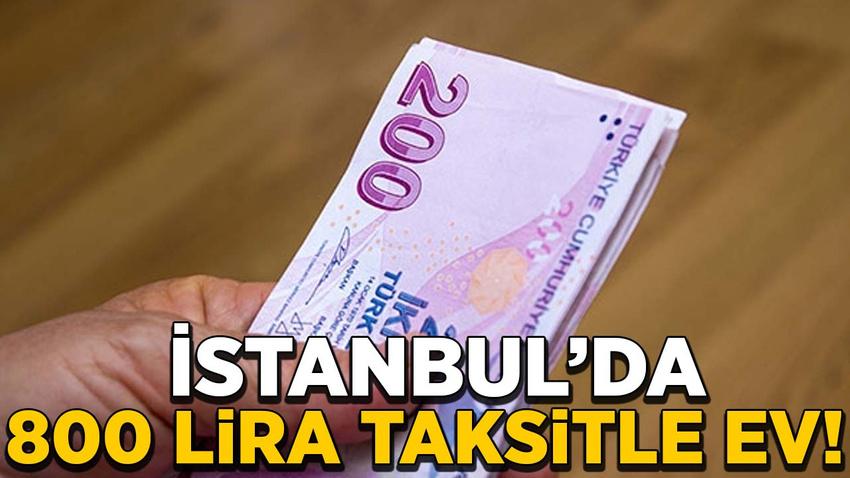 İstanbul'da 800 lira taksitle ev