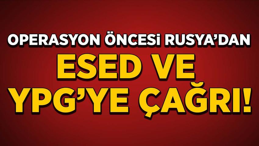Operasyon öncesi Rusya'dan Esed ve YPG'ye çağrı