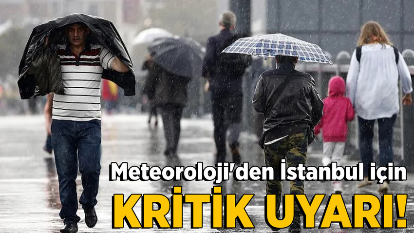 Meteoroloji İstanbul için kritik uyarı