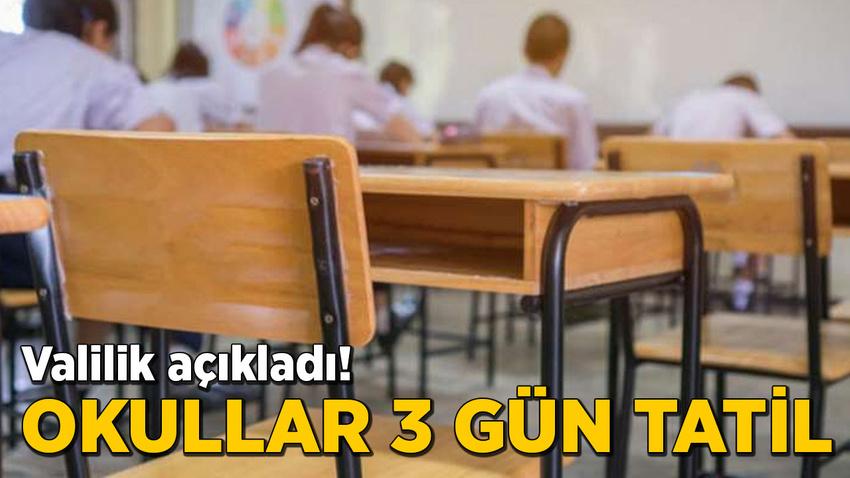 Valilik duyurdu! Okullar 3 gün tatil