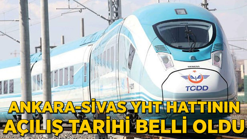 Bakan Turhan Ankara-Sivas YHT hattının açılış tarihini söyledi