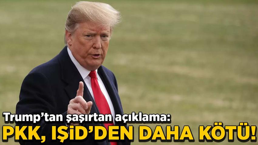 Trump: PKK, IŞİD'den daha kötü