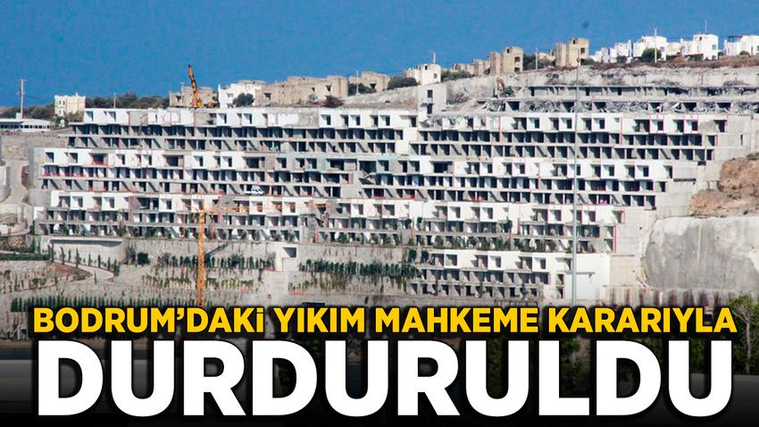 Bodrum'da Bakanlık takibindeki yıkım mahkeme kararıyla durduruldu