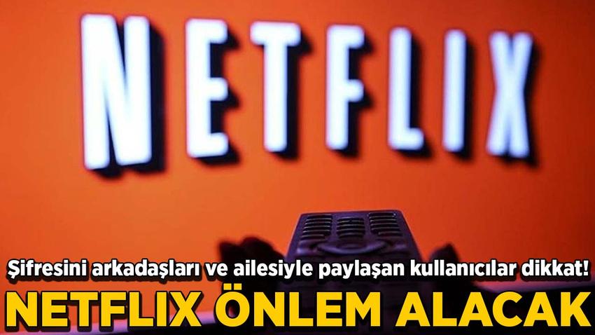 Şifresini arkadaşları ve ailesiyle paylaşan kullanıcılar dikkat! Netflix önlem alacak