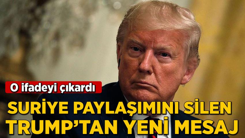 Suriye paylaşımını silen Trump'tan yeni mesaj