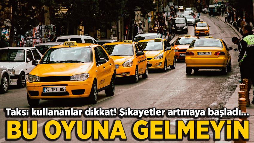 Taksi kullananlar dikkat! Uyanık taksicilerin tuzağına düşmeyin