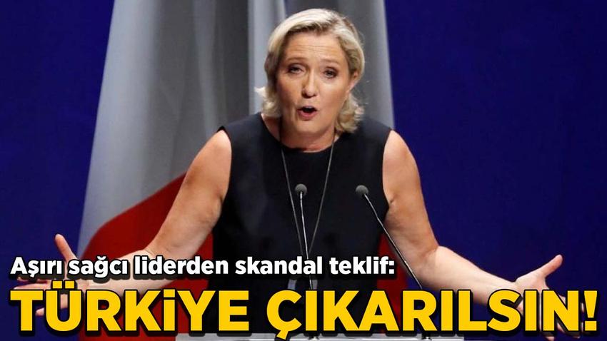 Aşırı sağcı liderden skandal teklif: Türkiye çıkarılsın