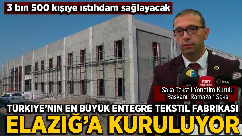 Türkiye'nin en büyük entegre tekstil fabrikası Elazığ''a kuruluyor