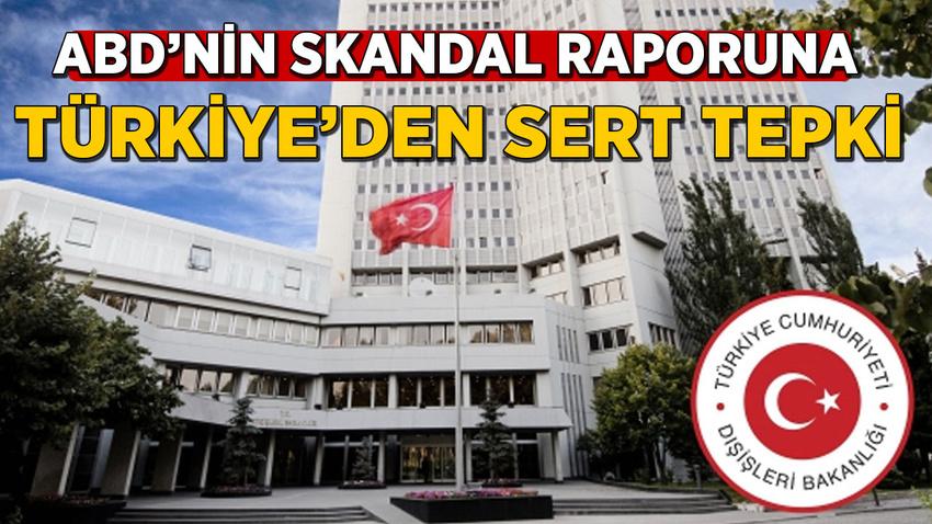 ABD'nin skandal raporuna Türkiye'den sert tepki
