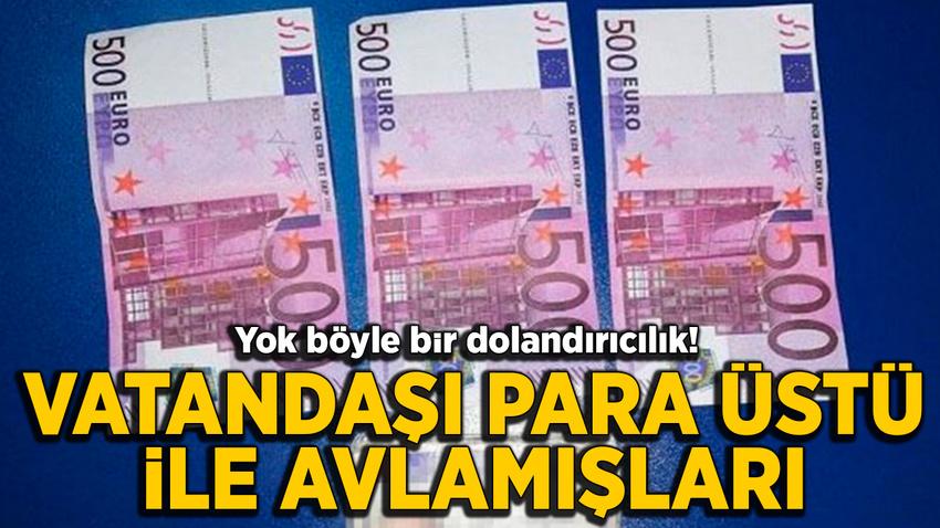 İstanbul'da 'para üstü'yle dolandırıcılık